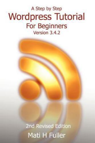 A Step by Step Wordpress Tutorial For Beginners, Version 3.4.2 by Fuller, Mati 2