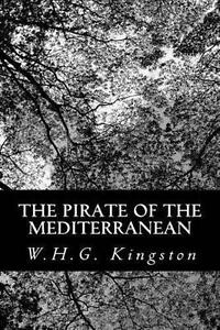 Very Good, The Pirate of the Mediterranean, Kingston, W.H.G., Book