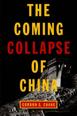 The Coming Collapse of China by Gordon G. Chang. (Gordon Chang The Coming Collapse Of China)