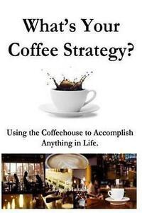 What's Your Coffee Strategy? Using Coffeehouse Accomplish by Muttalib Rasool