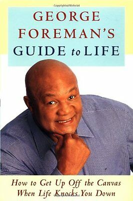 - George Foremans Guide to Life: How to Get Up Off