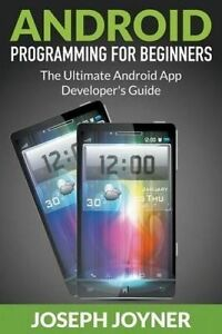 Android Programming for Beginners Ultimate Android App Devel by Joyner Joseph