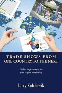 Trade Shows from One Country to the Next by Kulchawik, Larry -Paperback