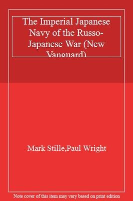 The Imperial Japanese Navy of the Russo-Japanese War (New Vanguard) By Mark Sti