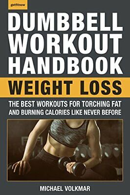 The Dumbbell Workout Handbook: Weight Loss: The Best Workouts for Torching Fat