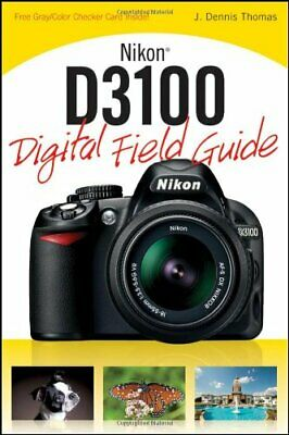 Nikon D3100 Digital Field Guide,J. Dennis Thomas - Digital Field Guide