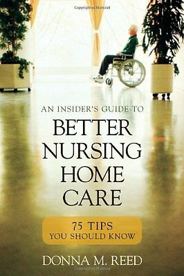 Insiders Guide to Better Nursing Home Care: 75 Tips You Should Know by Donna (Best Care Nursing Home)