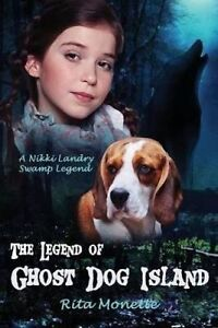 The Legend of Ghost Dog Island by Monette, Rita 9780994749093 -Paperback
