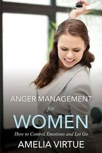 Anger Management for Women (How Control Emotions Let Go) by Virtue, Amelia