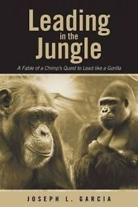 Leading in the Jungle: A Fable of a Chimp's Quest to Lead Like a  9781458216526