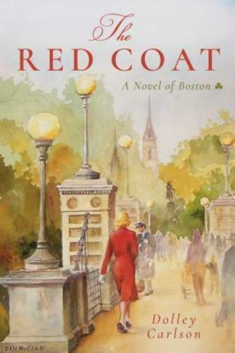 The Red Coat: A Novel Of Boston By Dolley Carlson: New