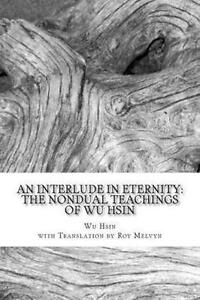 An Interlude in Eternity: The Non Dual Teachings of Wu Hsin by Wu Hsin...