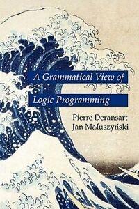 NEW A Grammatical View of Logic Programming by Pierre Deransart