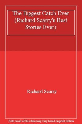 The Biggest Catch Ever (Richard Scarry's Best Stories Ever),Richard (The Best Catch Ever)