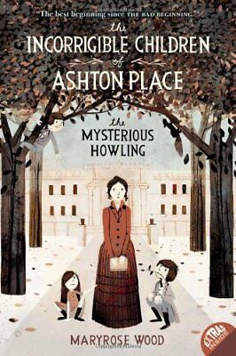 The Incorrigible Children of Ashton Place: Book I: The Mysterious Howling,Maryr