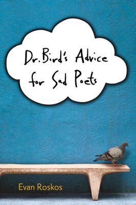 Dr. Birds Advice for Sad Poets by Evan Roskos
