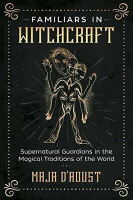 Familiars in Witchcraft: Supernatural Guardians in the Magical Traditions of th