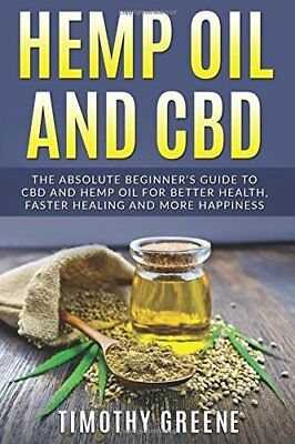 Hemp Oil and CBD: The Absolute Beginner's Guide to CBD and Hemp Oil for