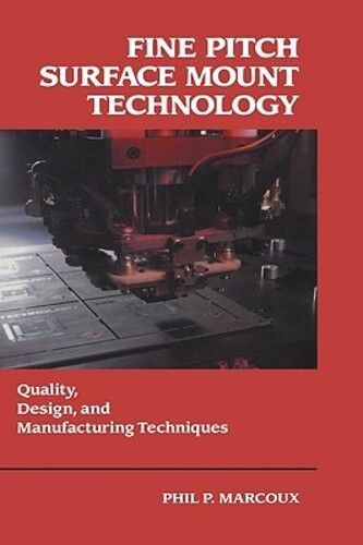 Fine Pitch Surface Mount Technology: Quality, Design, and Manufacturing: New