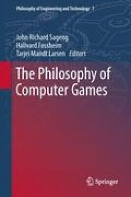 Computer Games - The Philosophy of Computer Games (Philosophy of Engineering and Technology)