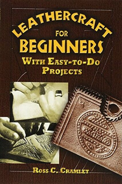 Leathercraft for Beginners: With Easy-To-Do Projects NEW BOOK