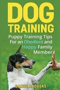 Dog Training Puppy Training Tips for an Obedient Happy Famil by Rodgers Daniel