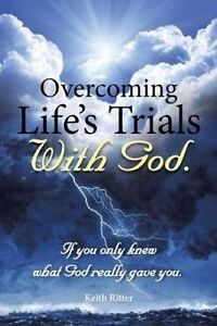 Overcoming Life's Trials God If You Only Knew What God Real by Ritter Keith