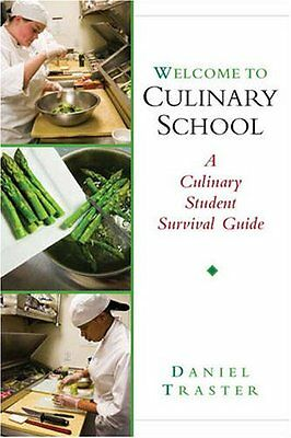 Welcome To Culinary School  A Culinary Student Survival Guide By Daniel Traster
