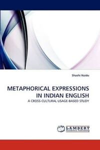 METAPHORICAL-EXPRESSIONS-IN-INDIAN-ENGLISH-A-CROSS-CULTURAL-USAGE-BASED-STUDY