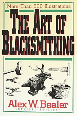 Купить Does Not Apply Does Not Apply - The Art of Blacksmithing by Alex W. Bealer, (Hardcover), Castle Books , New, Fre