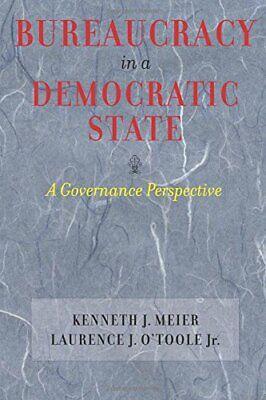 Bureaucracy in a Democratic State: A Governance Perspective, Meier, (Bureaucracy In A Democratic State A Governance Perspective)