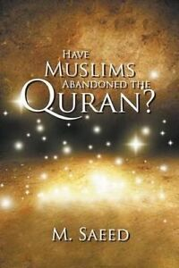 Have Muslims Abandoned the Quran? by Saeed, M. -Paperback