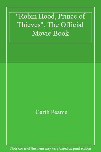 Robin Hood, Prince of Thieves: The Official Movie Book,Garth Pearce