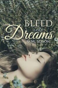 Bleed Into Dreams by Sisson, G. M. -Paperback