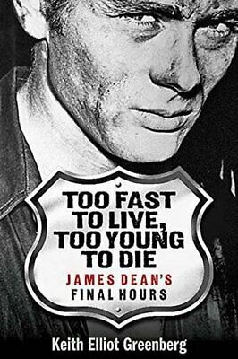 Too Fast to Live  Too Young to Die  James Dean s Final Hours