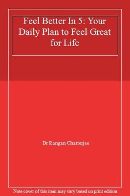 Feel Better In 5: Your Daily Plan to Feel Great for Life,Dr Rangan