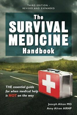 The Survival Medicine Handbook: A guide for when help is NOT on the way - 3rd Ed