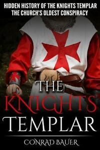 The Knights Templar : The Hidden History of the Knights