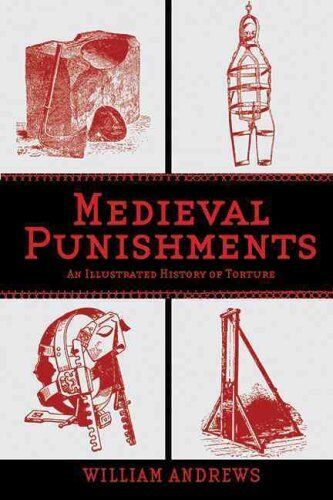 Medieval Punishments: An Illustrated History of Torture by William Andrews...