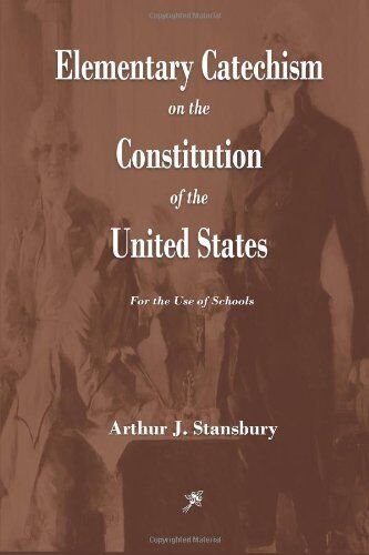 Elementary Catechism On The Constitution Of The United States Paperback