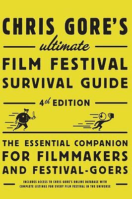 Chris Gores Ultimate Film Festival Survival Guide, 4th edition: The Essential C