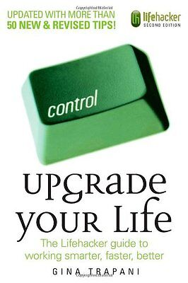 Upgrade Your Life  The Lifehacker Guide To Working