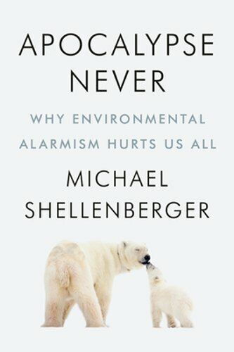 Apocalypse Never: Why Environmental Alarmism Hurts Us All by Shellenberger: New