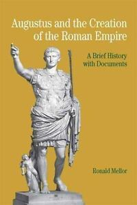 Augustus and the Creation of the Roman Empire : A Brief History with...