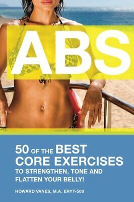 ABS! 50 of the Best core exercises to strengthen, tone, and flatten your belly., used for sale  Shipping to India