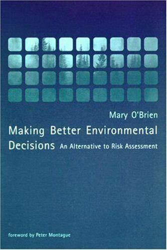 Making Better Environmental Decisions  An Alternative to Risk Ass