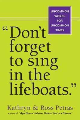 Don't Forget to Sing in the Lifeboats: Uncommon Wisdom for Uncommo - GOOD