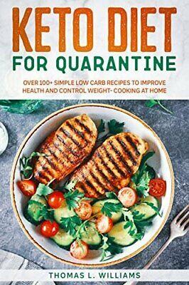 Keto Diet for Quarantine: Over 100+ Simple Low Carb Recipe(E- B00K-Version -