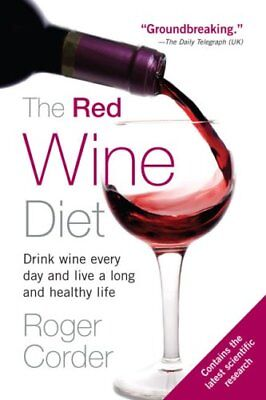 The Red Wine Diet: Drink Wine Every Day, and Live