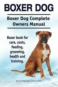 Boxer Dog Boxer Dog Complete Owners Manual Boxer Book for Care by Hoppendale Geo